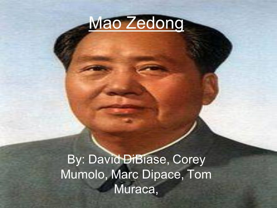 Mao Zedong By: David DiBiase, Corey Mumolo, Marc Dipace, Tom Muraca,