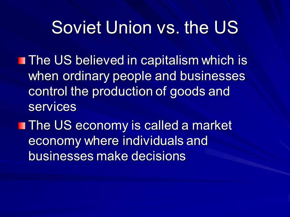 Communism In the Soviet Union, people lived under communism In communism, the government controls production and owns all the country's resources The government tells people where to live and work The government also commands what will be produced