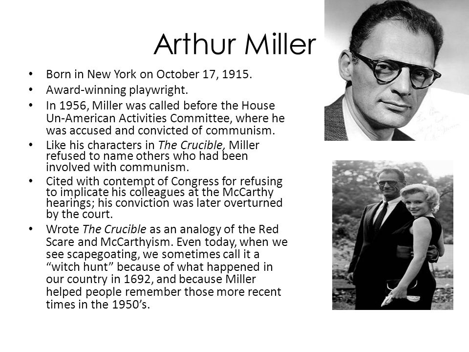 Arthur Miller Born in New York on October 17, 1915. Award-winning playwright. In 1956, Miller was called before the House Un-American Activities Commi