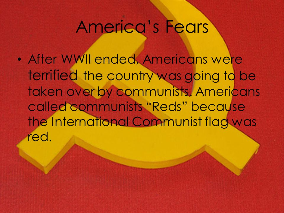 Fears There was indeed a real reason for concern-news reports began showing how some Communist countries had spies in the U.S., and that they now had the recipe for the atomic bomb.