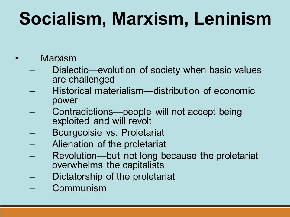 Socialism, Marxism, Leninism Marxism –Dialectic—evolution of society when basic values are challenged –Historical materialism—distribution of economic