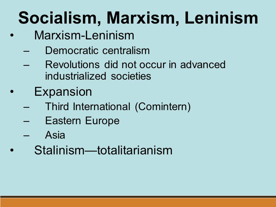 Socialism, Marxism, Leninism Marxism-Leninism –Democratic centralism –Revolutions did not occur in advanced industrialized societies Expansion –Third