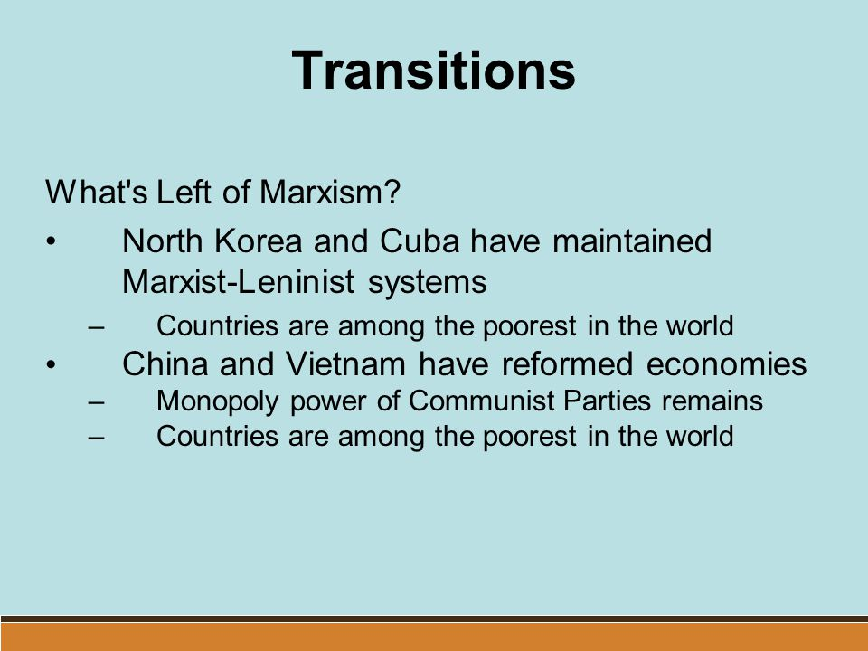 Transitions What's Left of Marxism? North Korea and Cuba have maintained Marxist-Leninist systems –Countries are among the poorest in the world China
