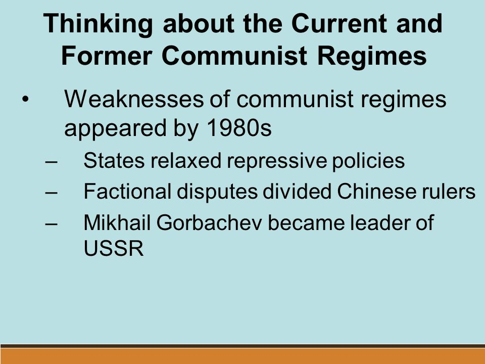 Thinking about the Current and Former Communist Regimes Weaknesses of communist regimes appeared by 1980s –States relaxed repressive policies –Faction