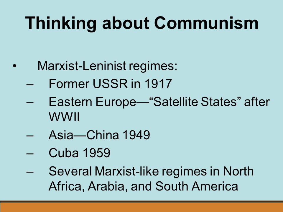 "Thinking about Communism Marxist-Leninist regimes: –Former USSR in 1917 –Eastern Europe—""Satellite States"" after WWII –Asia—China 1949 –Cuba 1959 –Sev"