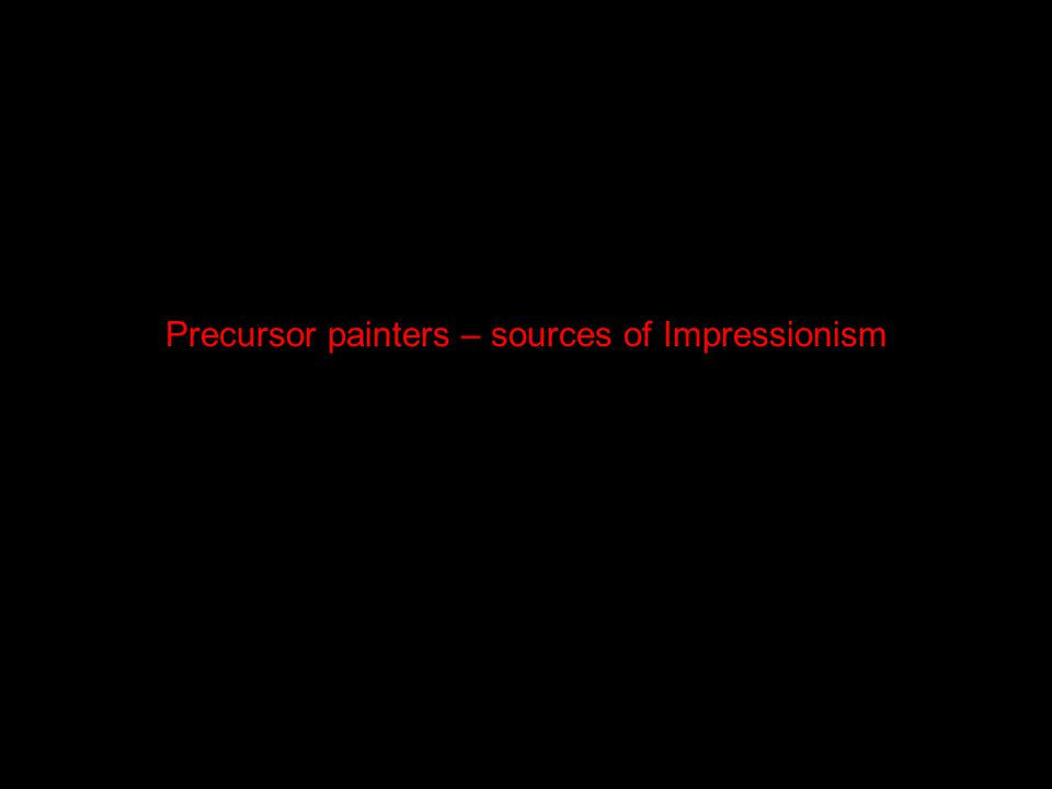 Precursor painters – sources of Impressionism
