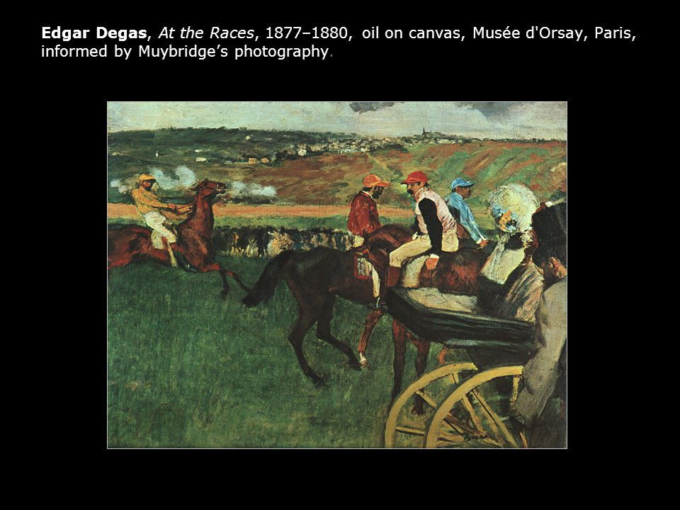 Edgar Degas, At the Races, 1877–1880, oil on canvas, Musée d Orsay, Paris, informed by Muybridge's photography.