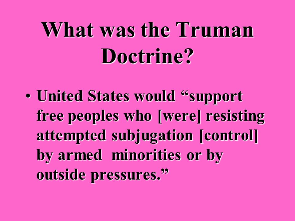 Where did the threat of a communist takeover cause President Truman to announce the Truman Doctrine? GreeceGreece TurkeyTurkey