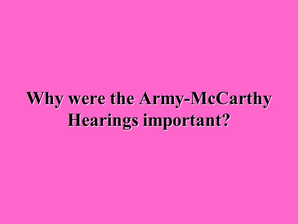 What were the Army- McCarthy Hearings? Televised investigations of alleged communist influence in the United States ArmyTelevised investigations of al