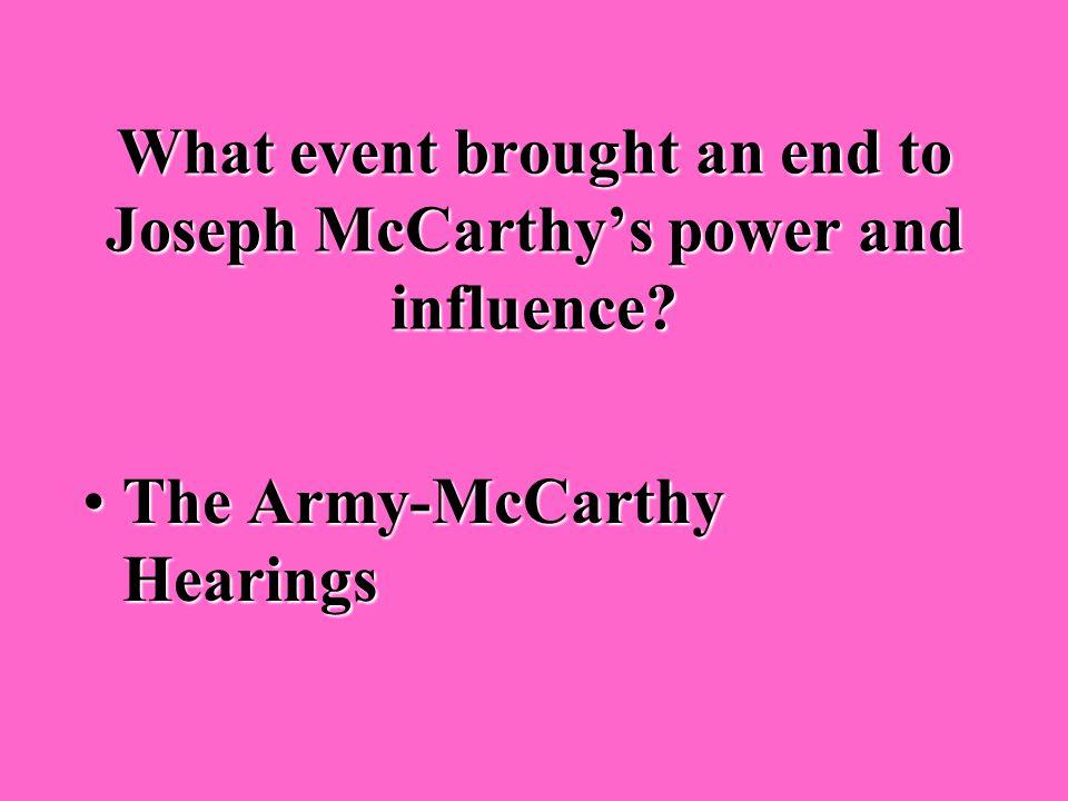 Showed that Senator Joseph McCarthy was a liar and a bullyShowed that Senator Joseph McCarthy was a liar and a bully Ended Senator McCarthy's power an