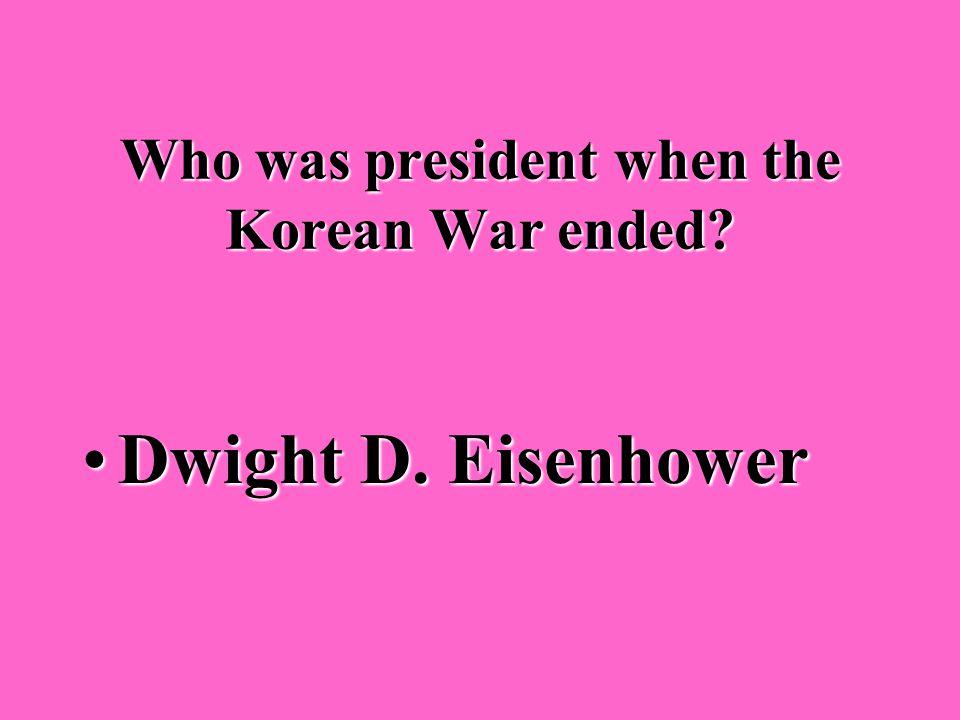Who was president when the Korean War began? Harry S. TrumanHarry S. Truman