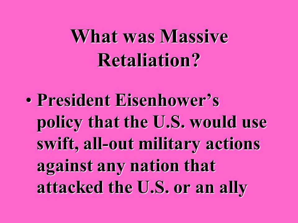 Which president was associated with massive retaliation? Dwight D. EisenhowerDwight D. Eisenhower