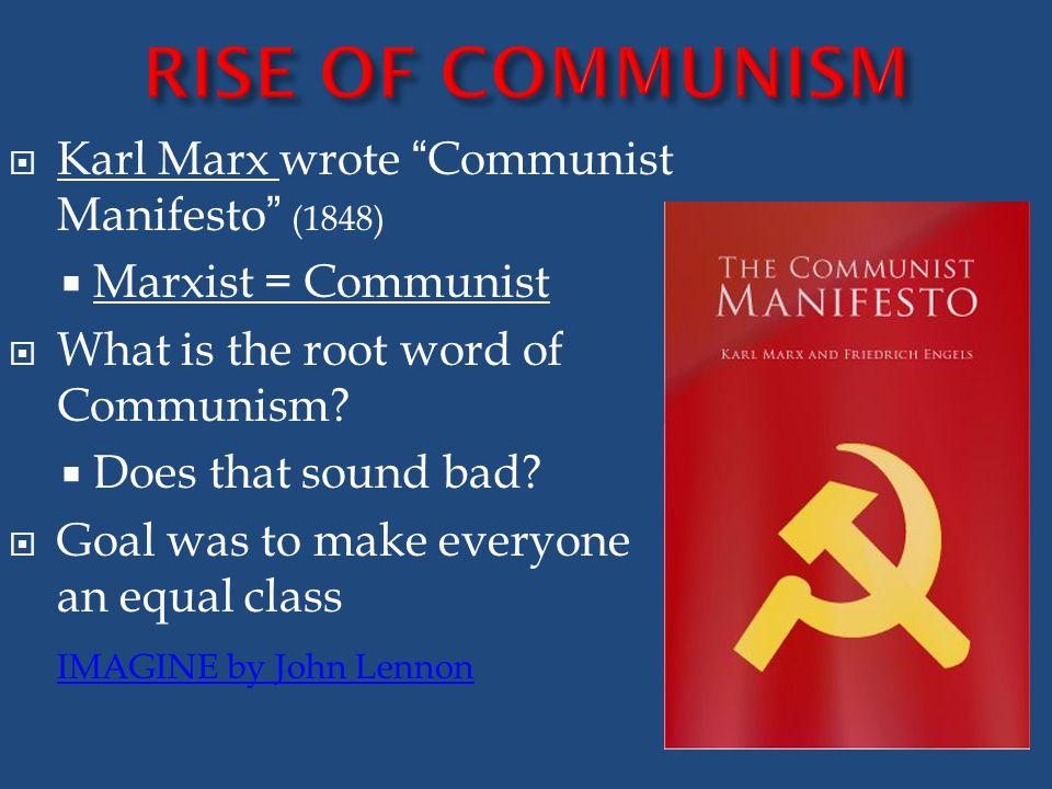  Karl Marx wrote Communist Manifesto (1848)  Marxist = Communist  What is the root word of Communism.