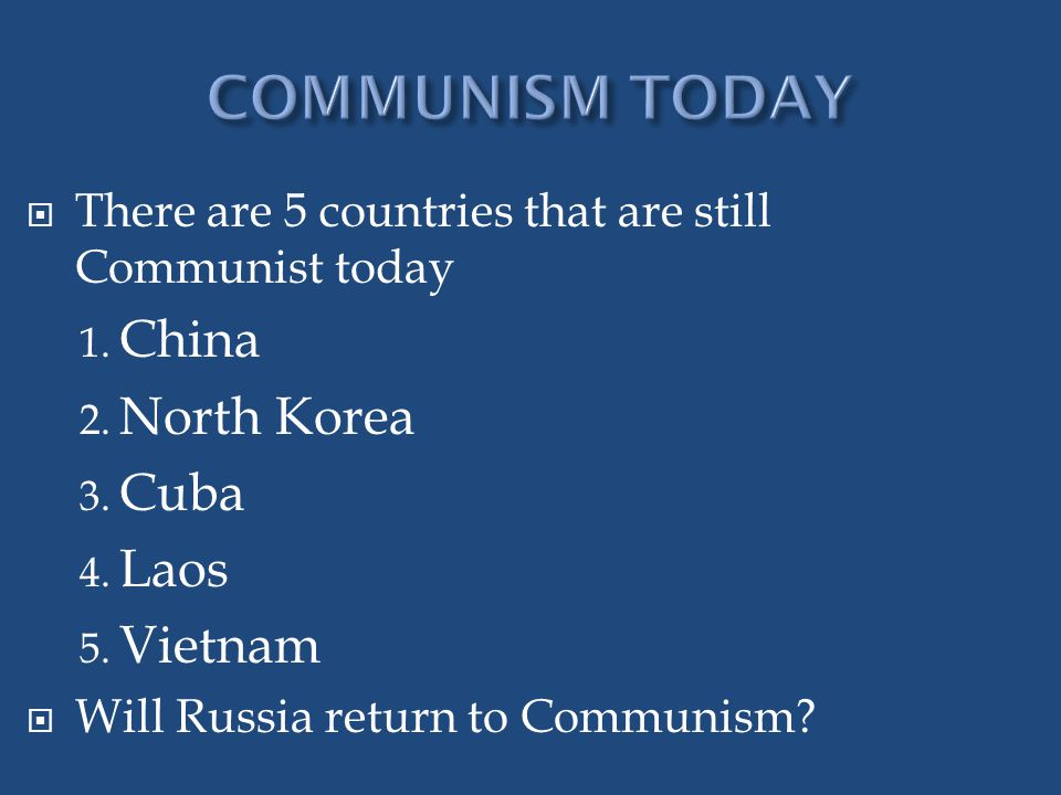  There are 5 countries that are still Communist today 1.
