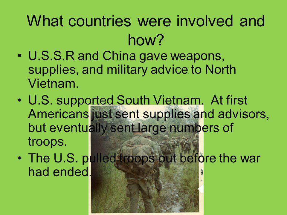 What countries were involved and how? U.S.S.R and China gave weapons, supplies, and military advice to North Vietnam. U.S. supported South Vietnam. At