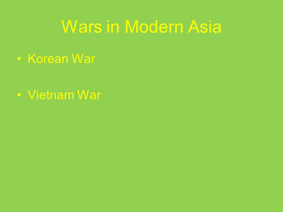 Wars in Modern Asia Korean War Vietnam War