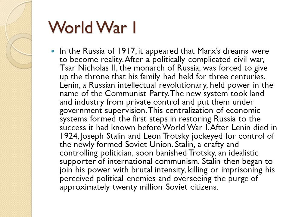 World War I In the Russia of 1917, it appeared that Marx's dreams were to become reality.
