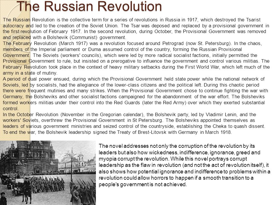 The Russian Revolution The novel addresses not only the corruption of the revolution by its leaders but also how wickedness, indifference, ignorance, greed and myopia corrupt the revolution.