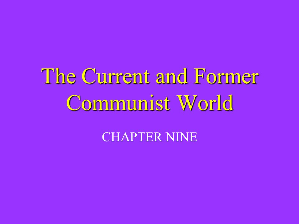 The Current and Former Communist World CHAPTER NINE
