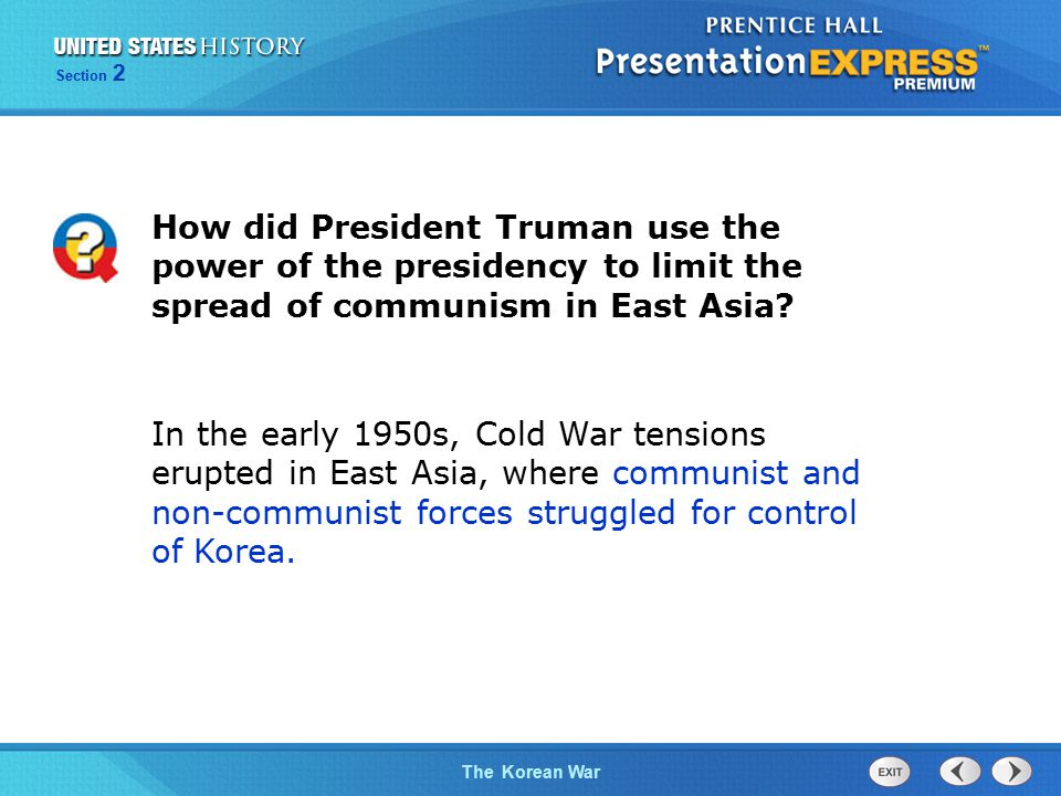 The Cold War BeginsThe Korean War Section 2 How did President Truman use the power of the presidency to limit the spread of communism in East Asia.