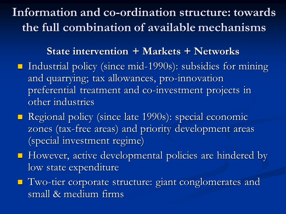 Information and co-ordination structure: towards the full combination of available mechanisms State intervention + Markets + Networks Industrial polic
