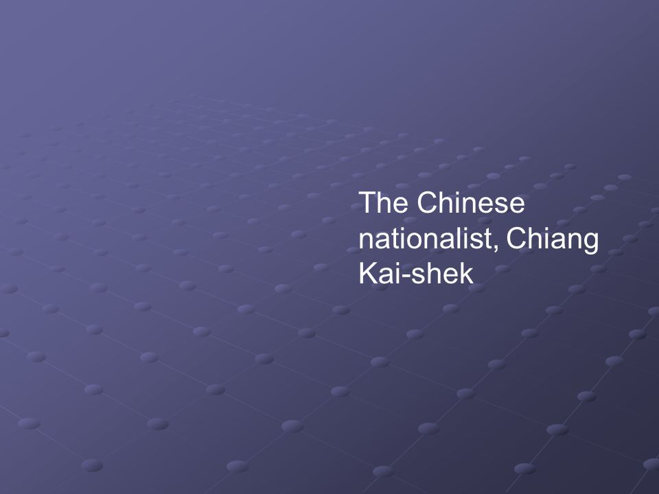 The Chinese nationalist, Chiang Kai-shek
