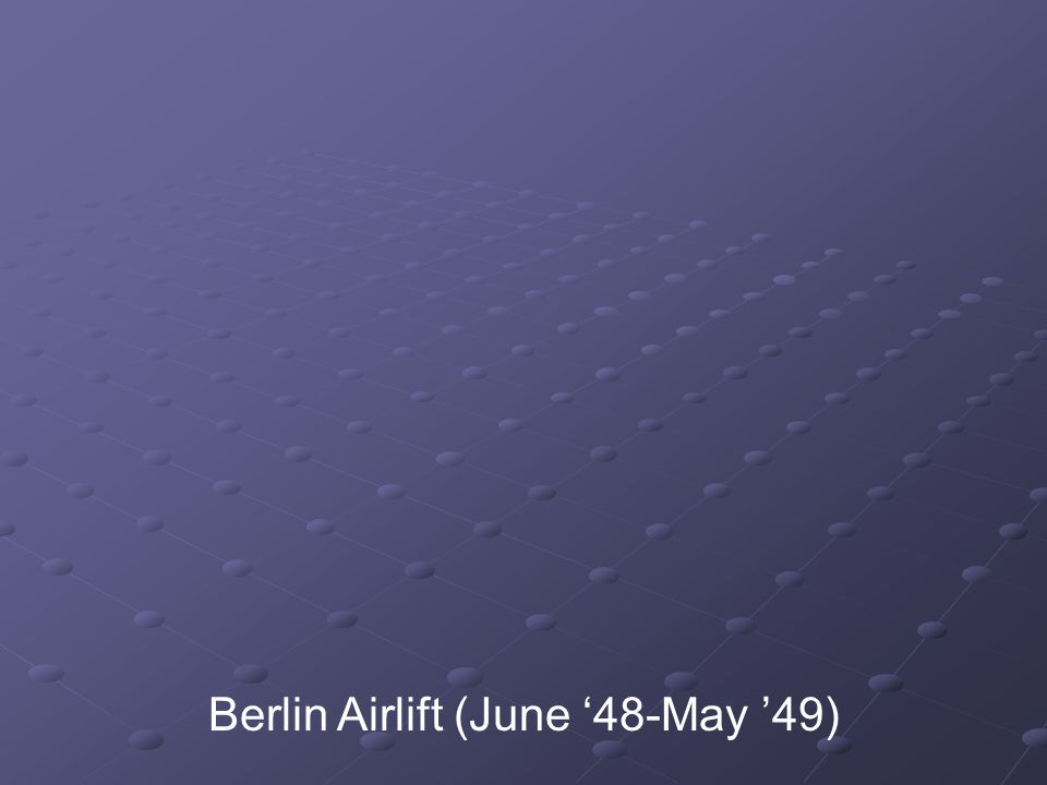 Berlin Airlift (June '48-May '49)