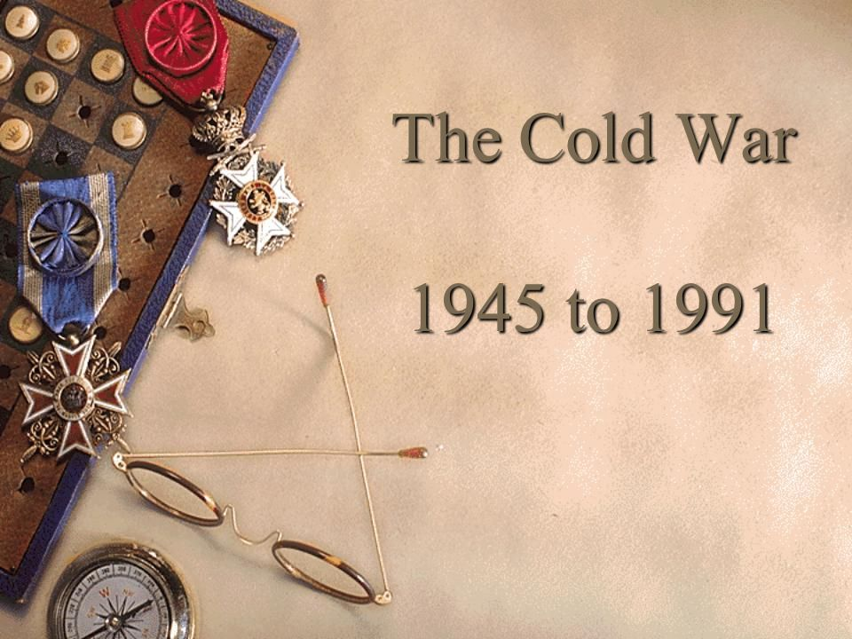 ORIGINS OF THE COLD WAR  After being Allies during WWII, the U.S.