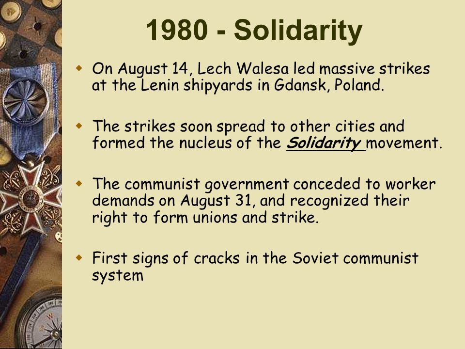 1980 - Solidarity  On August 14, Lech Walesa led massive strikes at the Lenin shipyards in Gdansk, Poland.
