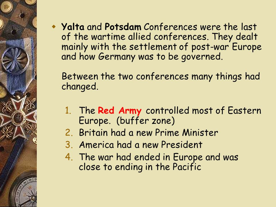  Yalta and Potsdam Conferences were the last of the wartime allied conferences.