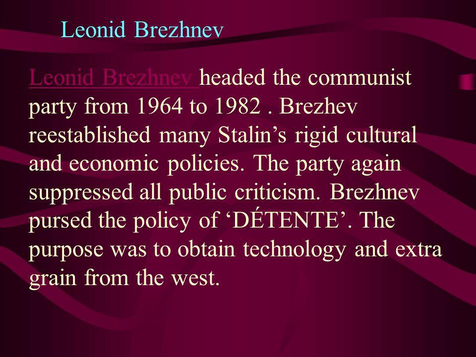 Leonid Brezhnev Leonid Brezhnev headed the communist party from 1964 to 1982.
