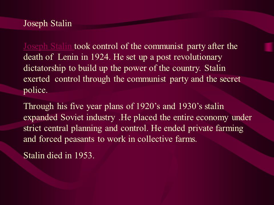 Joseph Stalin Joseph Stalin took control of the communist party after the death of Lenin in 1924.