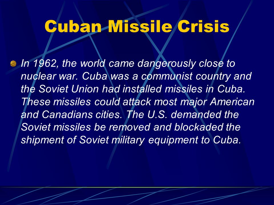 Cuban Missile Crisis In 1962, the world came dangerously close to nuclear war.