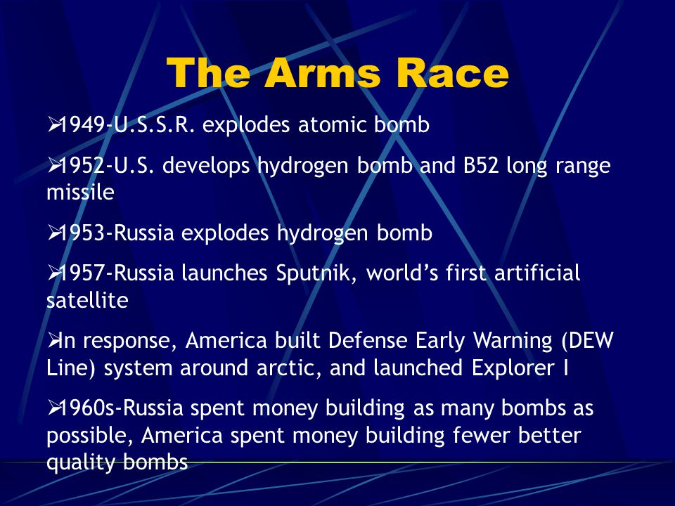 The Arms Race  1949-U.S.S.R.explodes atomic bomb  1952-U.S.