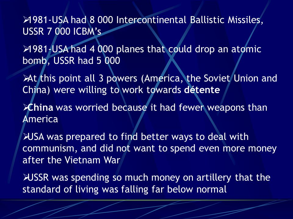  1981-USA had 8 000 Intercontinental Ballistic Missiles, USSR 7 000 ICBM's  1981-USA had 4 000 planes that could drop an atomic bomb, USSR had 5 000