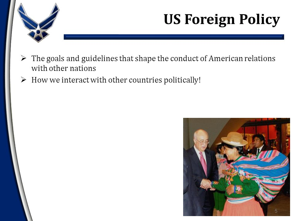  Foreign Policies  Isolationism  Imperialism  Pacifism  UN Cooperation  Containment  Post Containment  Preemptive Strike  National Renewal and Global Leadership Overview 4