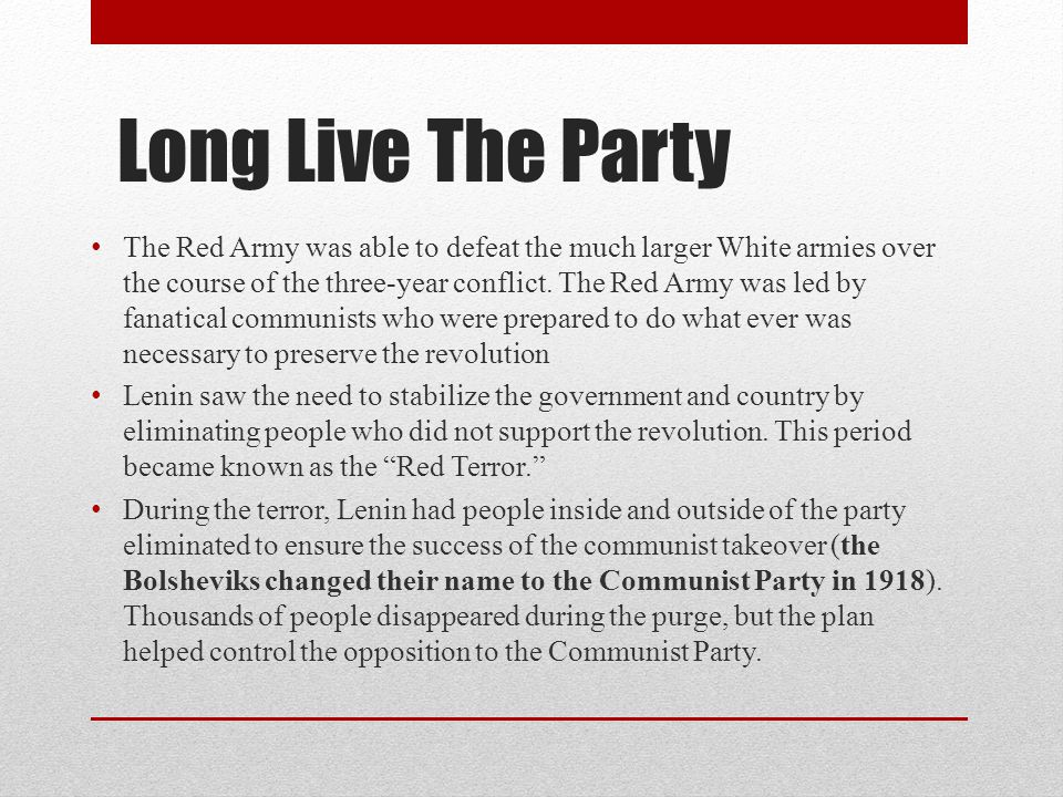 Long Live The Party The Red Army was able to defeat the much larger White armies over the course of the three-year conflict.
