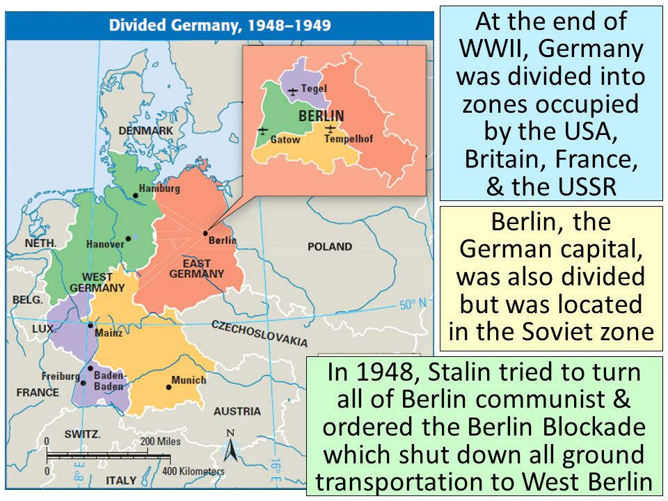 At the end of WWII, Germany was divided into zones occupied by the USA, Britain, France, & the USSR Berlin, the German capital, was also divided but w
