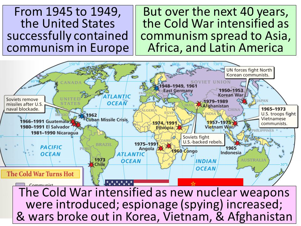 But over the next 40 years, the Cold War intensified as communism spread to Asia, Africa, and Latin America From 1945 to 1949, the United States succe