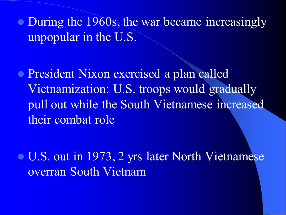 During the 1960s, the war became increasingly unpopular in the U.S.