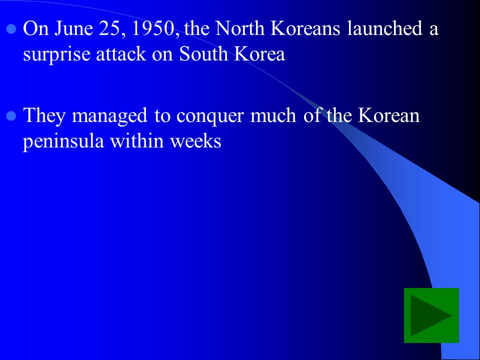 On June 25, 1950, the North Koreans launched a surprise attack on South Korea They managed to conquer much of the Korean peninsula within weeks
