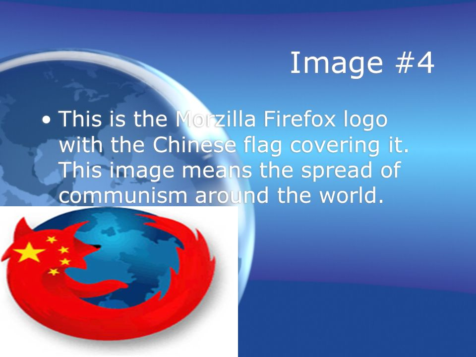 Image #4 This is the Morzilla Firefox logo with the Chinese flag covering it.
