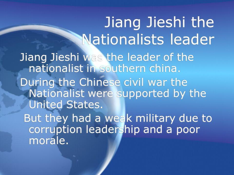 Jiang Jieshi the Nationalists leader Jiang Jieshi was the leader of the nationalist in southern china.