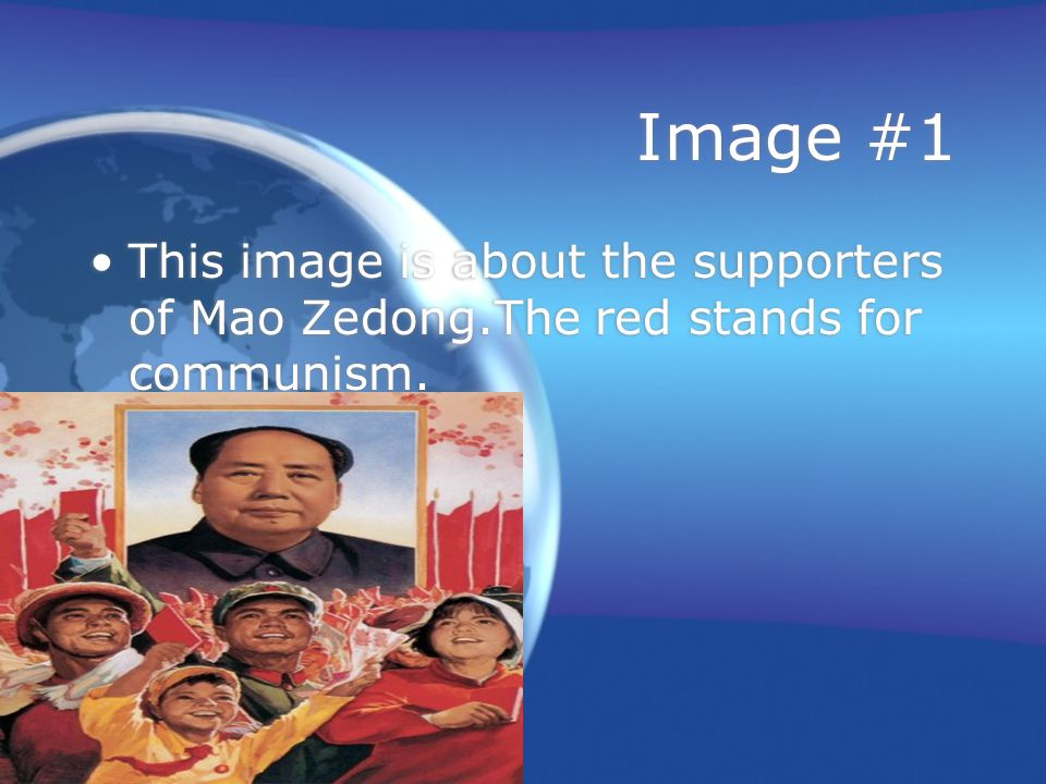Image #1 This image is about the supporters of Mao Zedong.The red stands for communism.