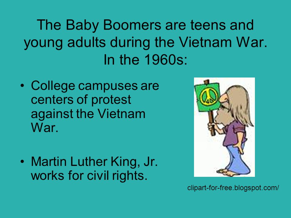 The Baby Boomers are teens and young adults during the Vietnam War.