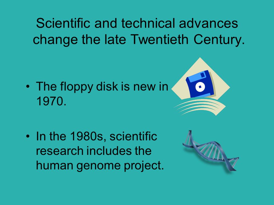 Scientific and technical advances change the late Twentieth Century.