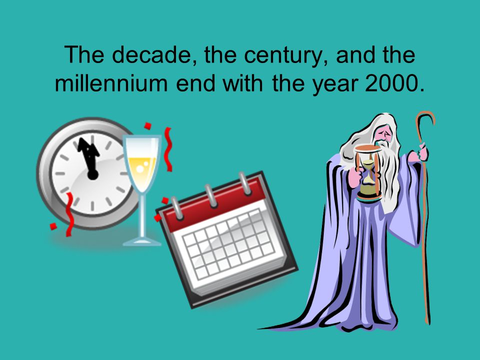 The decade, the century, and the millennium end with the year 2000.
