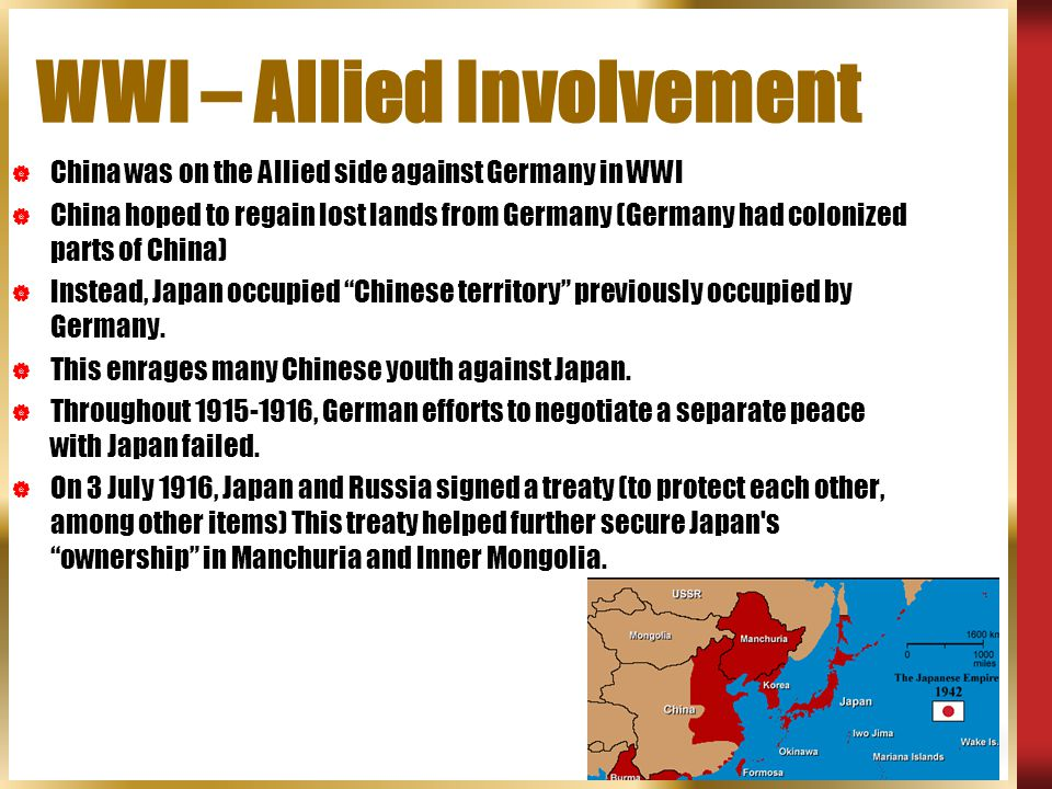 WWI – Allied Involvement  China was on the Allied side against Germany in WWI  China hoped to regain lost lands from Germany (Germany had colonized