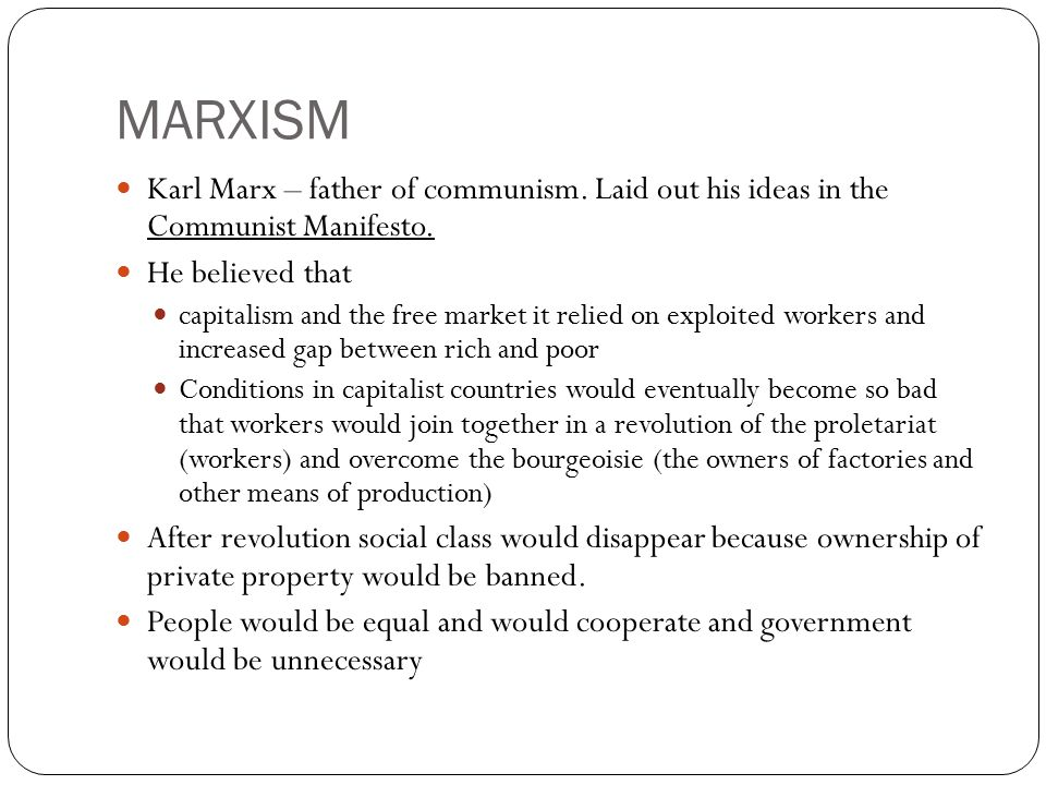 MARXISM Karl Marx – father of communism. Laid out his ideas in the Communist Manifesto.