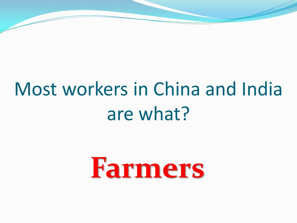 Most workers in China and India are what Farmers